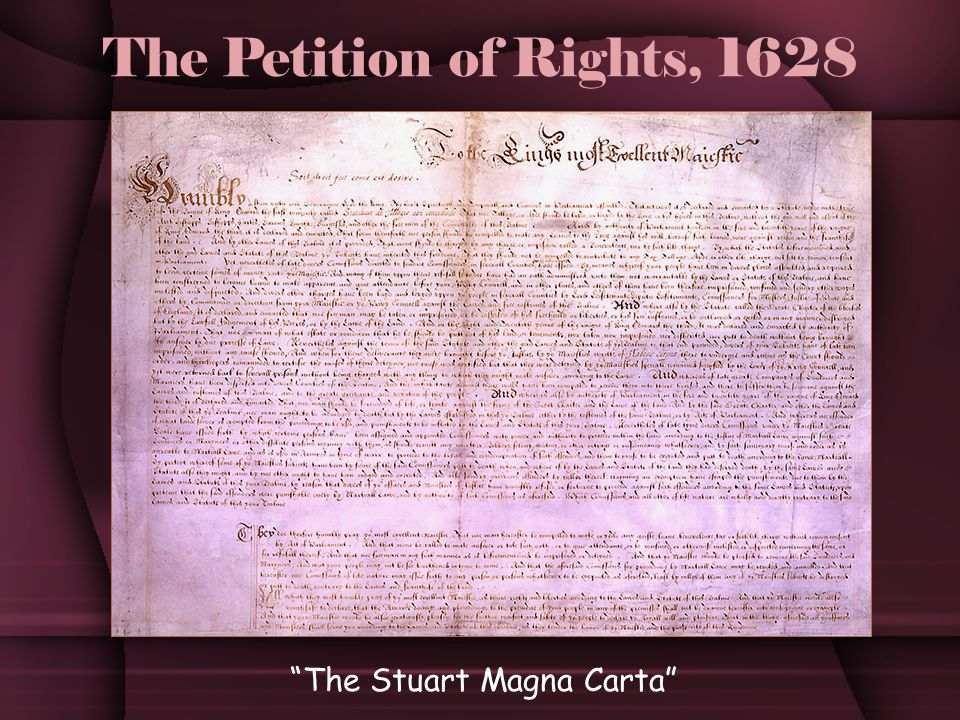 The Petition of Rights, 1628 The Stuart Magna Carta