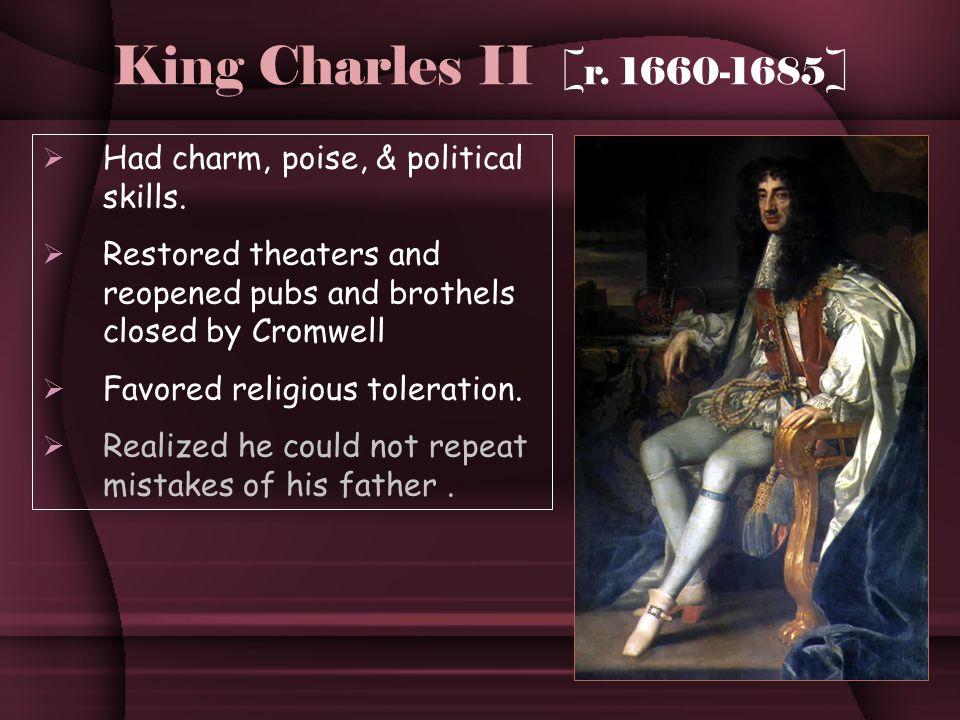 King Charles II [ r. 1660-1685 ]  Had charm, poise, & political skills.