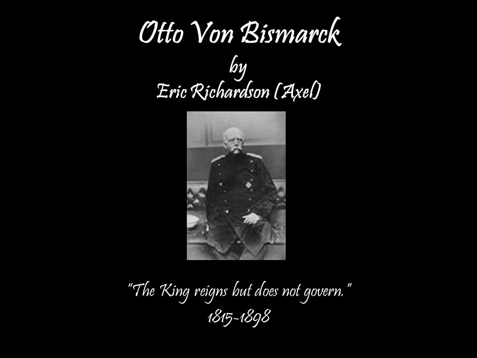 Early Years Otto von Bismarck was born in a small Prussian province, north west of Berlin in 1815.