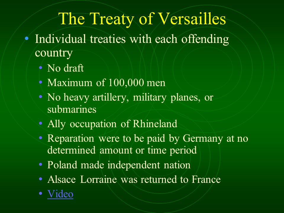The Treaty of Versailles Individual treaties with each offending country No draft Maximum of 100,000 men No heavy artillery, military planes, or subma