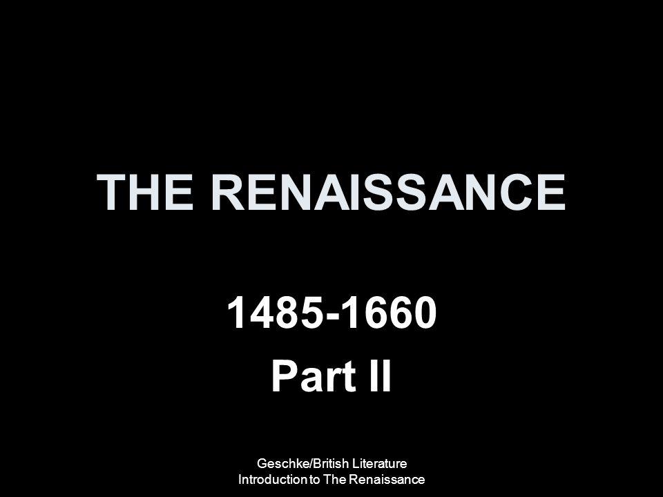 Geschke/British Literature Introduction to The Renaissance THE RENAISSANCE 1485-1660 Part II