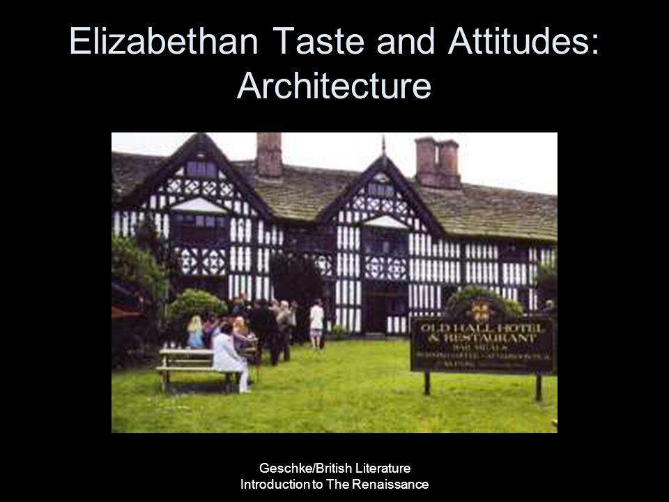 Geschke/British Literature Introduction to The Renaissance Elizabethan Taste and Attitudes: Architecture