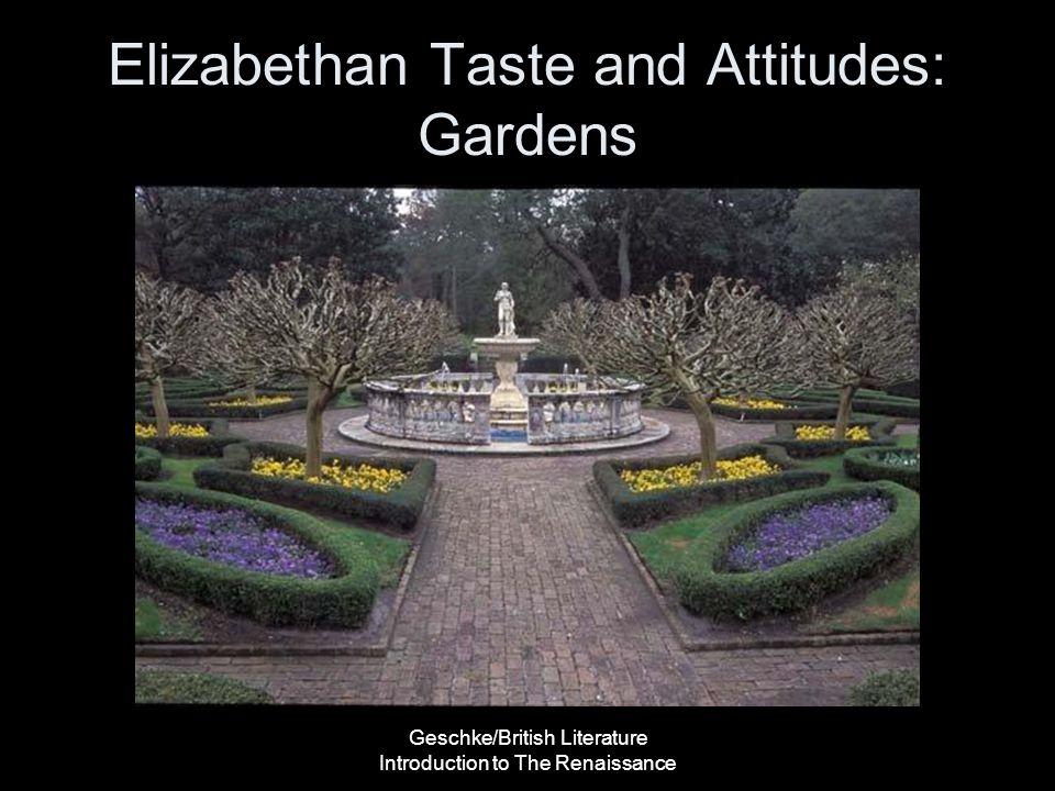 Geschke/British Literature Introduction to The Renaissance Elizabethan Taste and Attitudes: Gardens