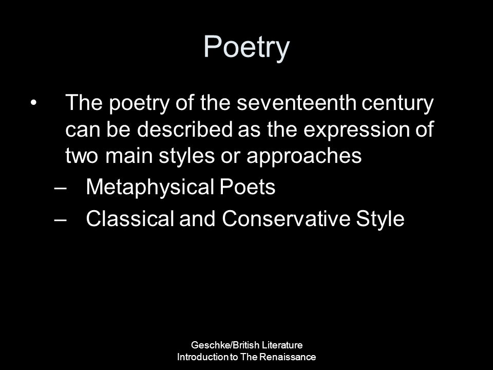 Geschke/British Literature Introduction to The Renaissance Poetry The poetry of the seventeenth century can be described as the expression of two main