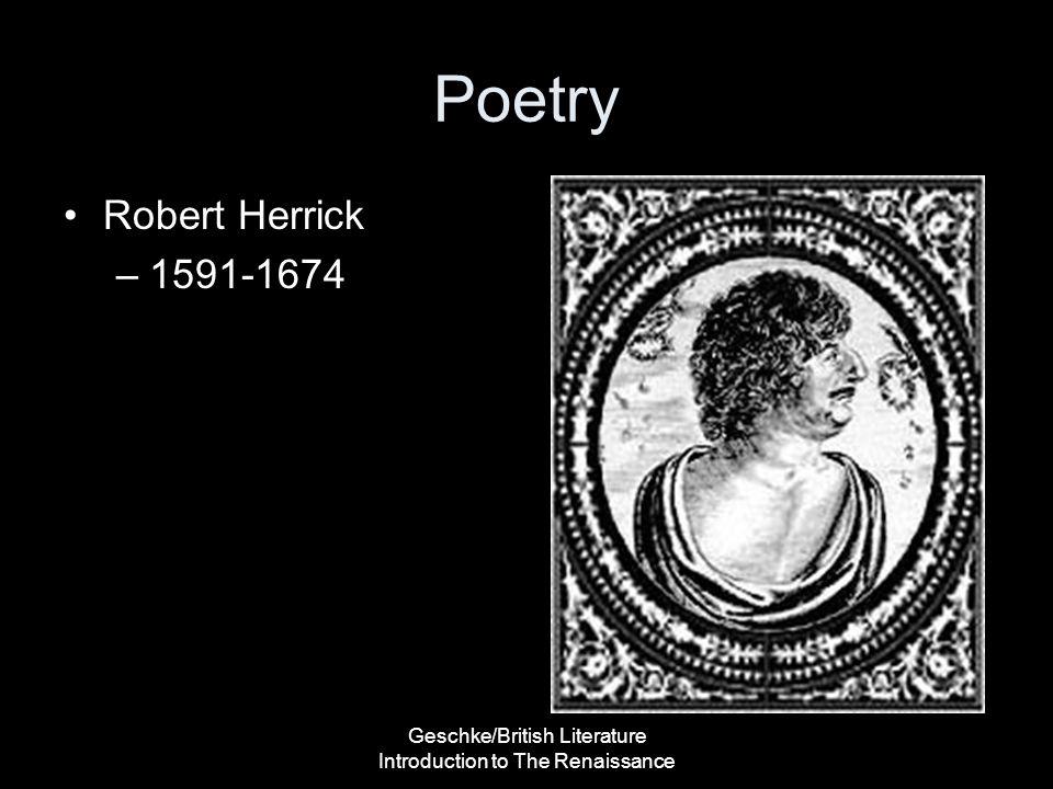 Geschke/British Literature Introduction to The Renaissance Poetry Robert Herrick –1591-1674