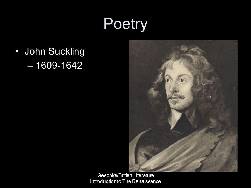 Geschke/British Literature Introduction to The Renaissance Poetry John Suckling –1609-1642