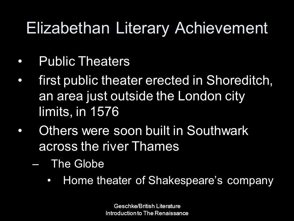 Geschke/British Literature Introduction to The Renaissance Elizabethan Literary Achievement Public Theaters first public theater erected in Shoreditch