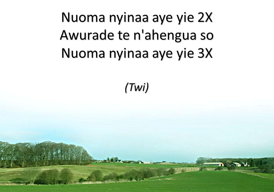 Nuoma nyinaa aye yie 2X Awurade te n'ahengua so Nuoma nyinaa aye yie 3X (Twi)