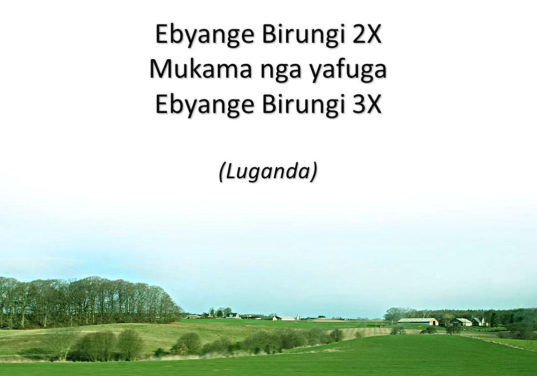 Ebyange Birungi 2X Mukama nga yafuga Ebyange Birungi 3X (Luganda)