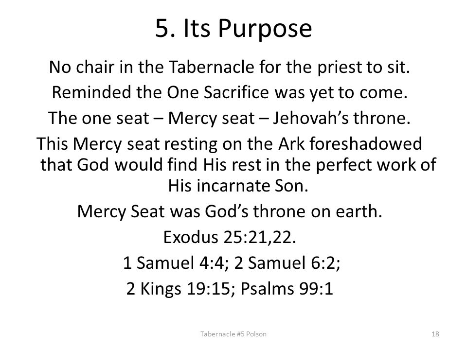 5. Its Purpose No chair in the Tabernacle for the priest to sit.