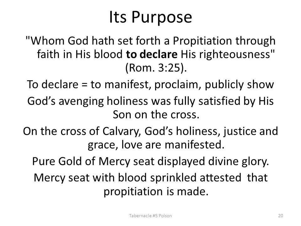 Its Purpose Whom God hath set forth a Propitiation through faith in His blood to declare His righteousness (Rom.