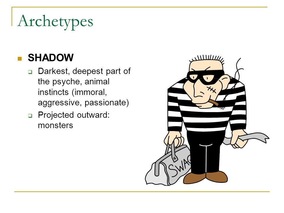 Archetypes SHADOW  Darkest, deepest part of the psyche, animal instincts (immoral, aggressive, passionate)  Projected outward: monsters