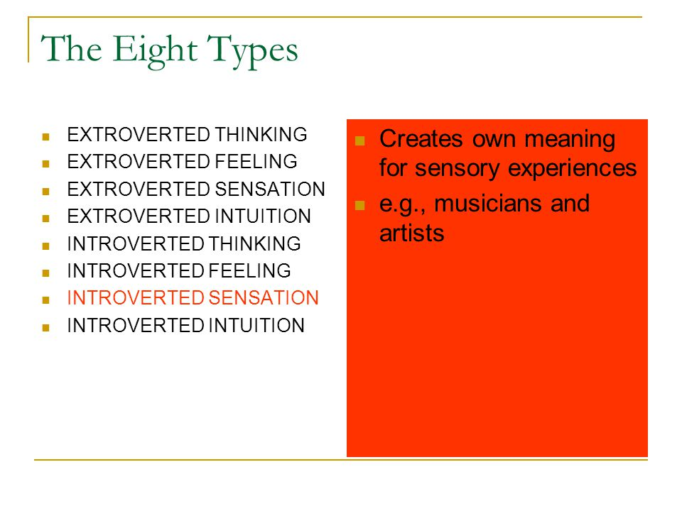 The Eight Types EXTROVERTED THINKING EXTROVERTED FEELING EXTROVERTED SENSATION EXTROVERTED INTUITION INTROVERTED THINKING INTROVERTED FEELING INTROVER
