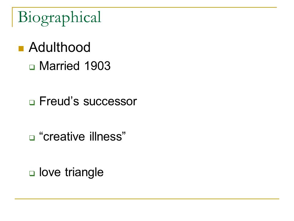 "Biographical Adulthood  Married 1903  Freud's successor  ""creative illness""  love triangle"