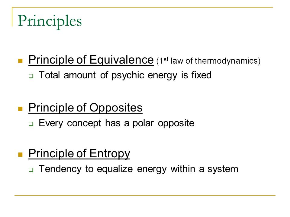 Principles Principle of Equivalence (1 st law of thermodynamics)  Total amount of psychic energy is fixed Principle of Opposites  Every concept has
