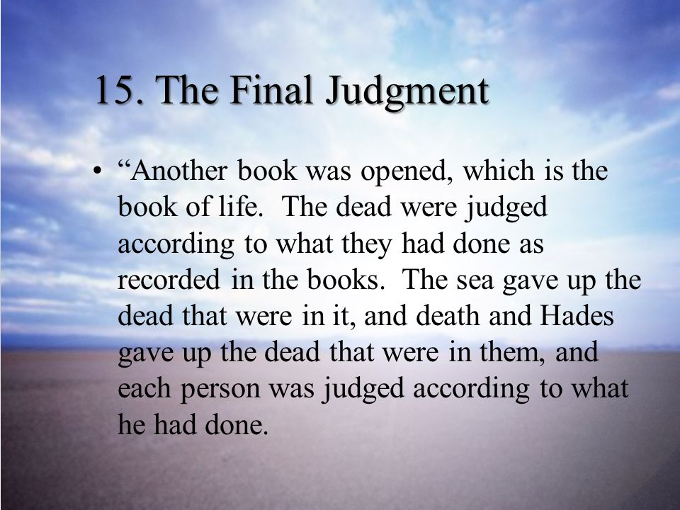 15.The Final Judgment Another book was opened, which is the book of life.