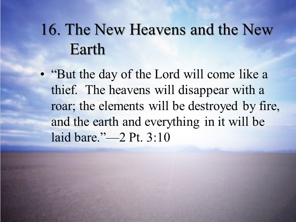 16.The New Heavens and the New Earth But the day of the Lord will come like a thief.
