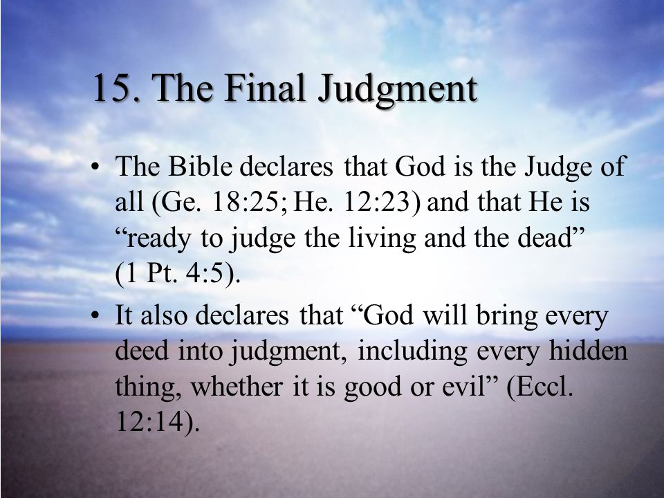 15.The Final Judgment The Bible declares that God is the Judge of all (Ge.