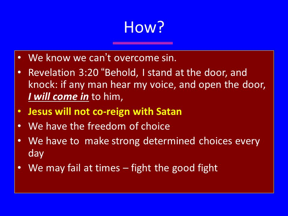 How. We know we can ' t overcome sin.