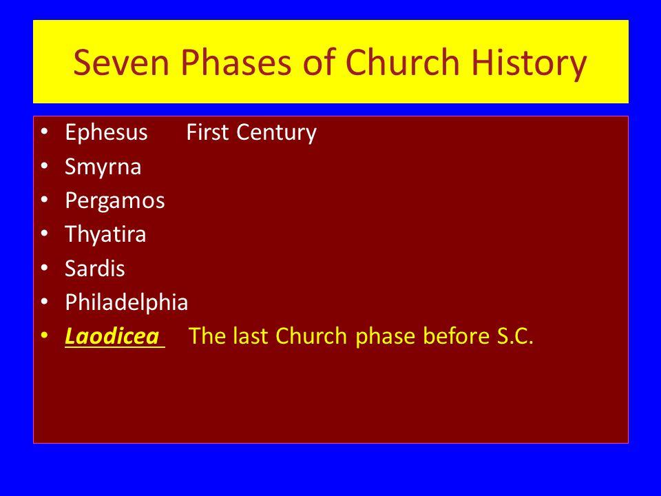 Seven Phases of Church History Ephesus First Century Smyrna Pergamos Thyatira Sardis Philadelphia Laodicea The last Church phase before S.C.