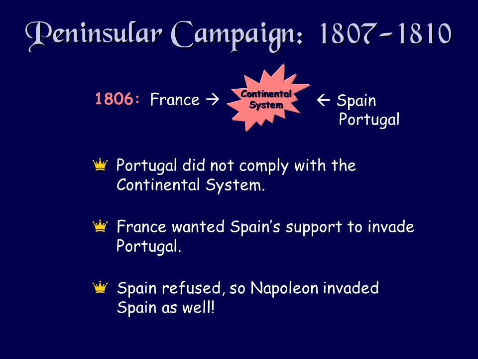 Peninsular Campaign: 1807-1810 ePortugal did not comply with the Continental System.