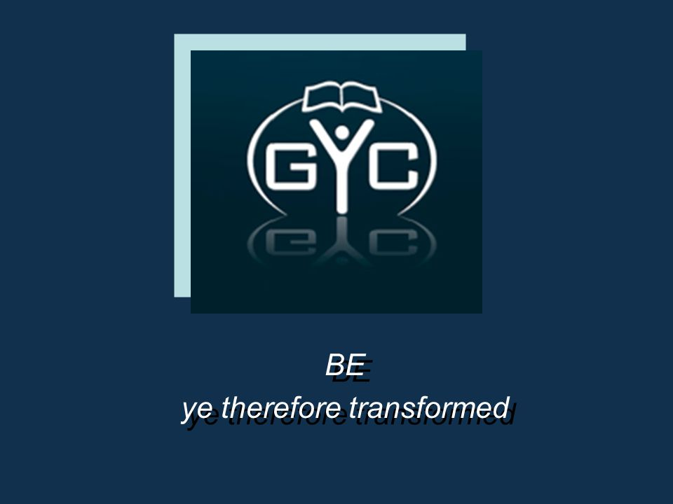 BE ye therefore transformed BE ye therefore transformed