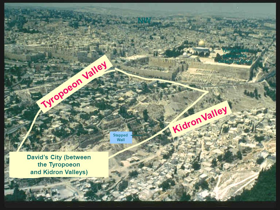 The City of David Valley of Kidron Tyropoeon Valley Hinnom Valley NE Mt.