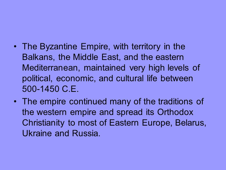 The Byzantine Empire, with territory in the Balkans, the Middle East, and the eastern Mediterranean, maintained very high levels of political, economi