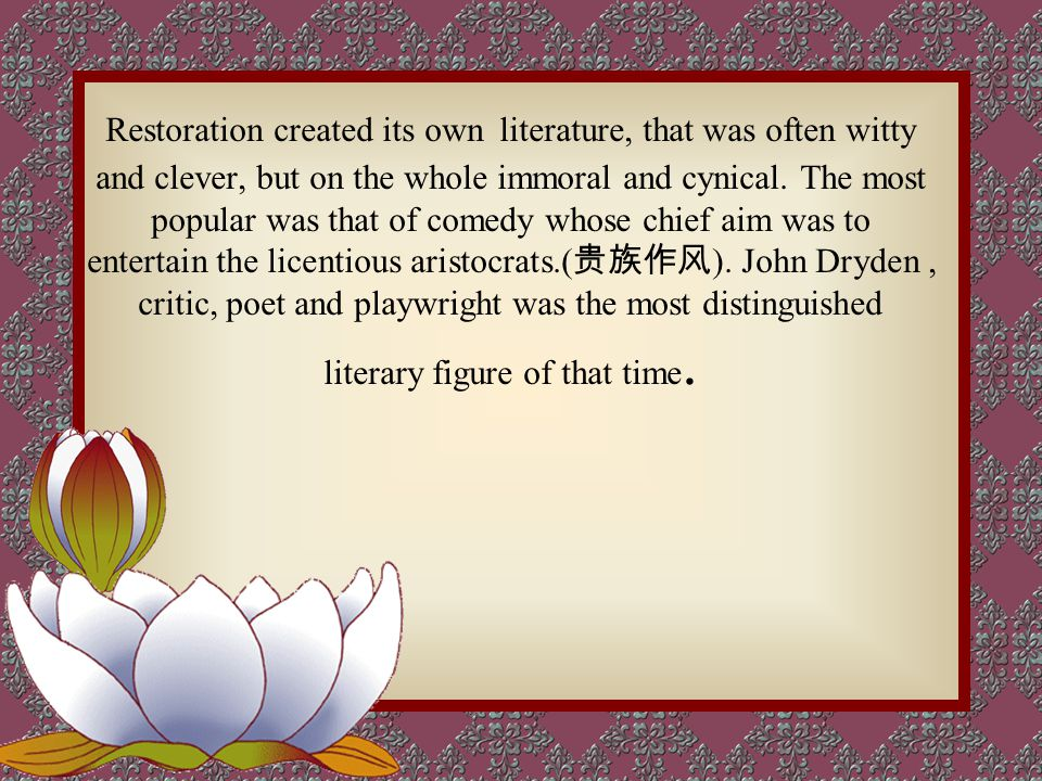 Restoration created its own literature, that was often witty and clever, but on the whole immoral and cynical.