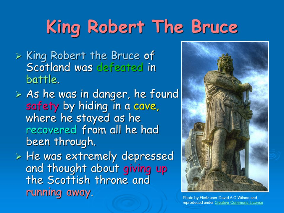 King Robert The Bruce  King Robert the Bruce of Scotland was defeated in battle.