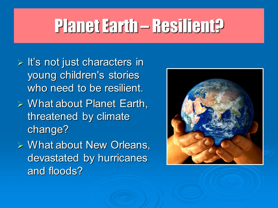 Planet Earth – Resilient.