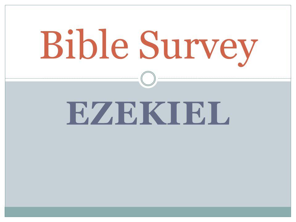 Bible Survey - Ezekiel Title: Hebrew – laqe'z>x,y> Greek – Iezekihl Latin – Ezechiel