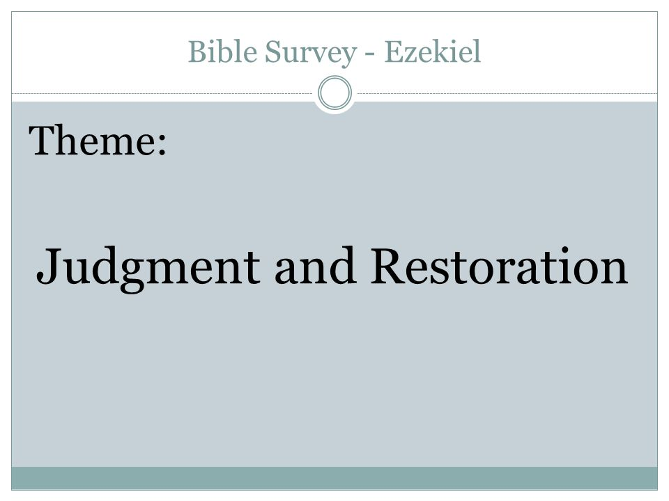 Bible Survey - Ezekiel Theme: Judgment and Restoration
