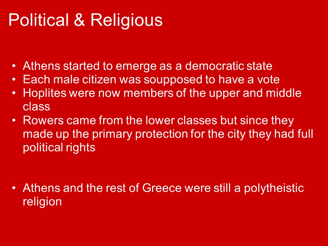 Political & Religious Athens started to emerge as a democratic state Each male citizen was soupposed to have a vote Hoplites were now members of the u