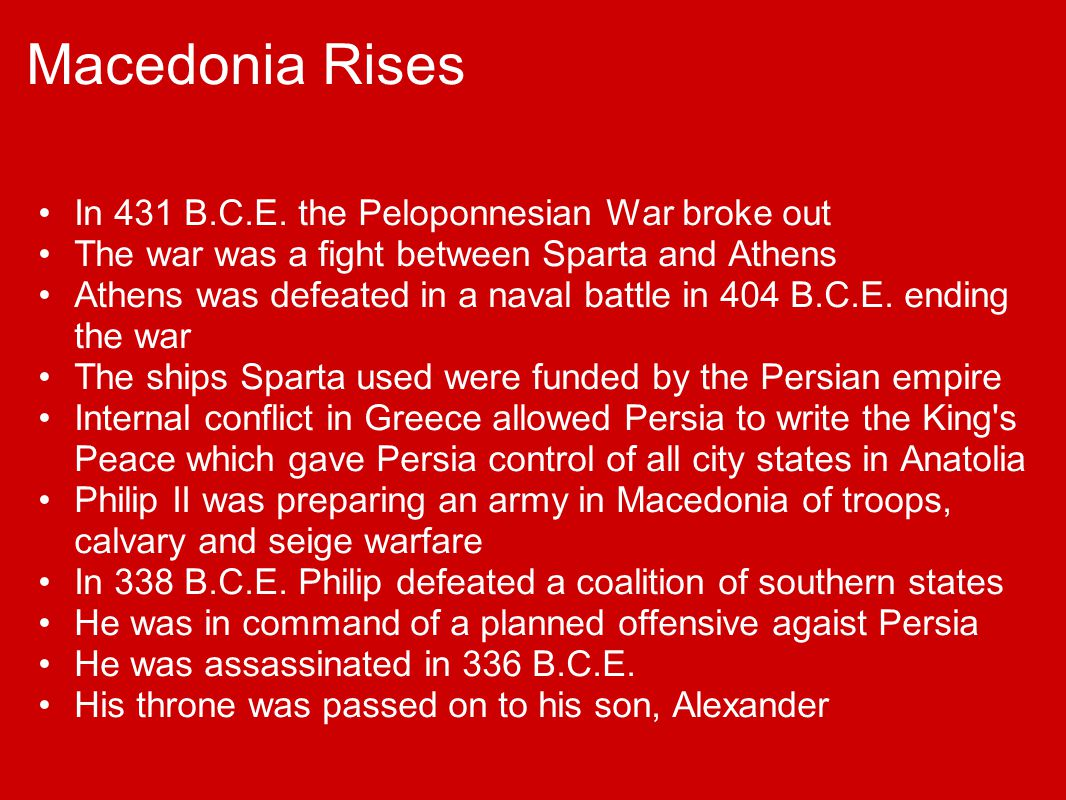 Macedonia Rises In 431 B.C.E. the Peloponnesian War broke out The war was a fight between Sparta and Athens Athens was defeated in a naval battle in 4