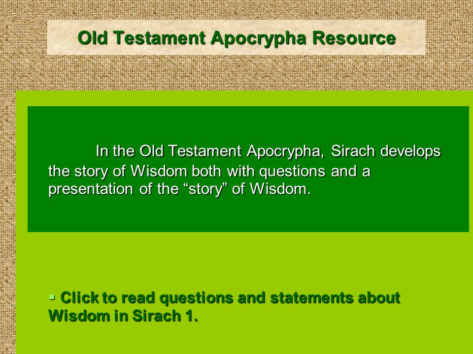 Old Testament Apocrypha Resource In the Old Testament Apocrypha, Sirach develops the story of Wisdom both with questions and a presentation of the story of Wisdom.