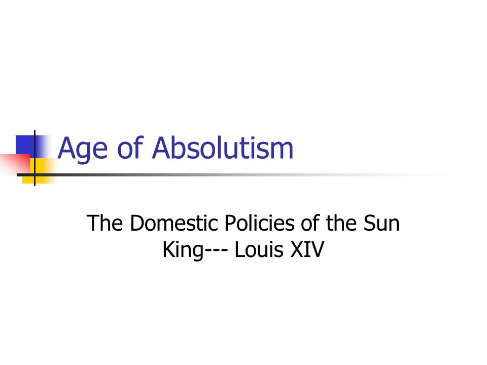 Age of Absolutism The Domestic Policies of the Sun King--- Louis XIV