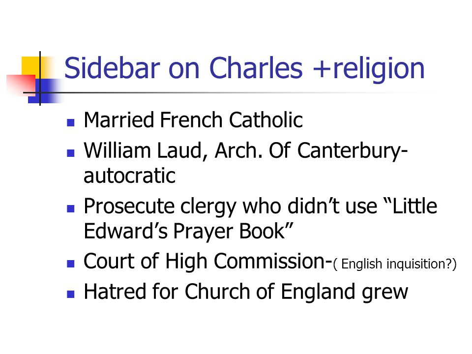 Sidebar on Charles +religion Married French Catholic William Laud, Arch.