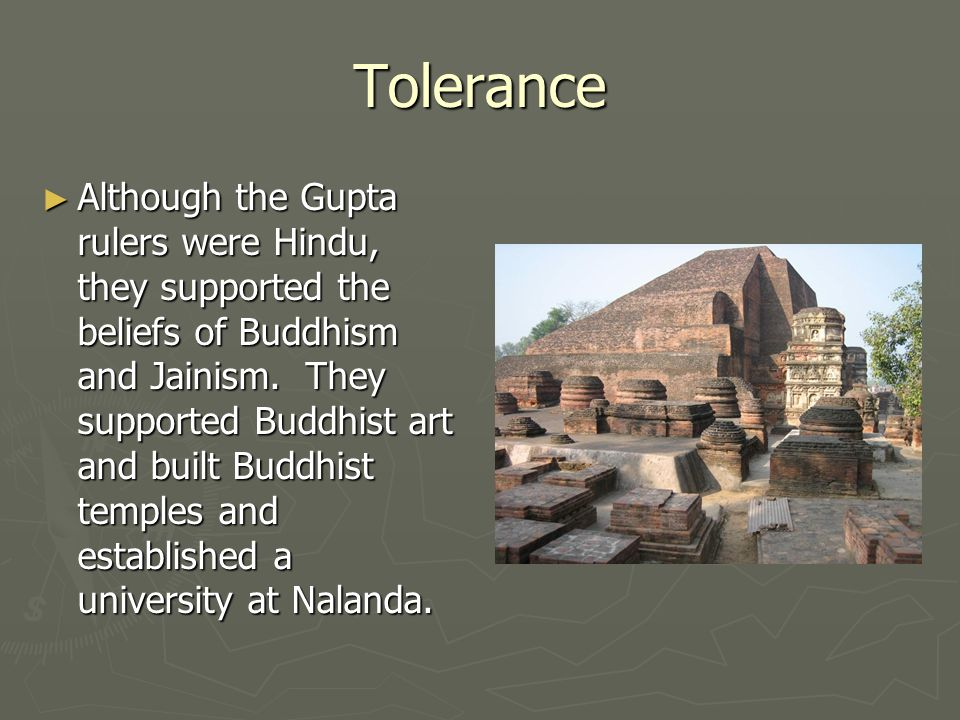Tolerance ► Although the Gupta rulers were Hindu, they supported the beliefs of Buddhism and Jainism.
