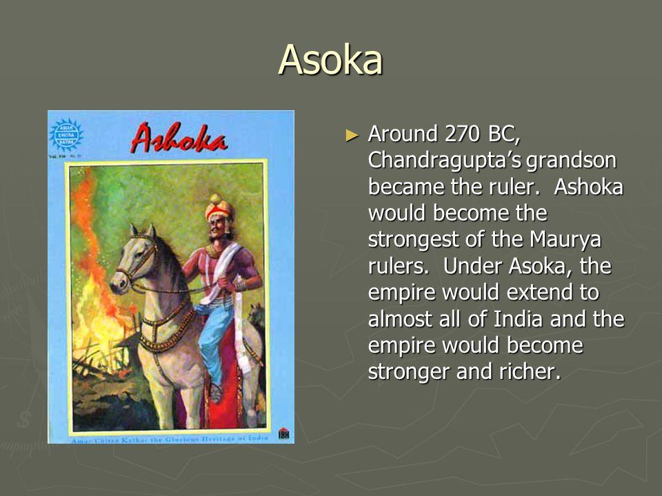Asoka ► Around 270 BC, Chandragupta's grandson became the ruler.