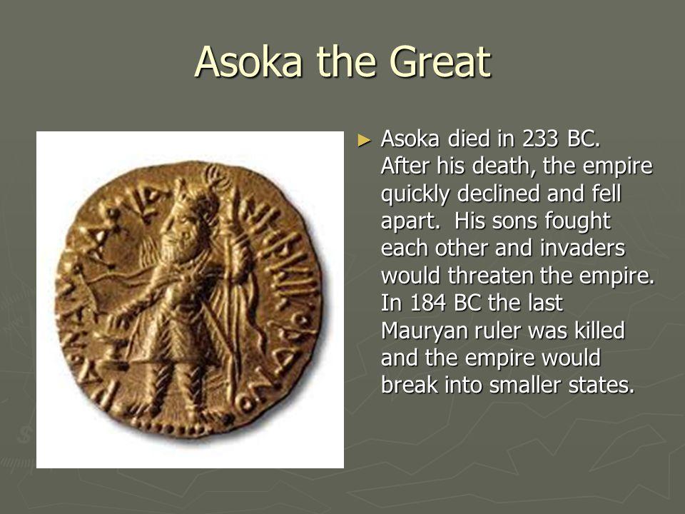 Asoka the Great ► Asoka died in 233 BC.