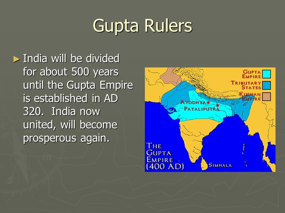 Gupta Rulers ► India will be divided for about 500 years until the Gupta Empire is established in AD 320.