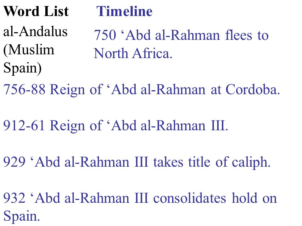 Timeline 750 'Abd al-Rahman flees to North Africa.