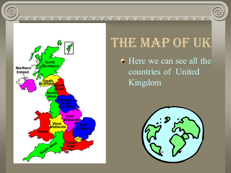 The Map of UK Here we can see all the countries of United Kingdom