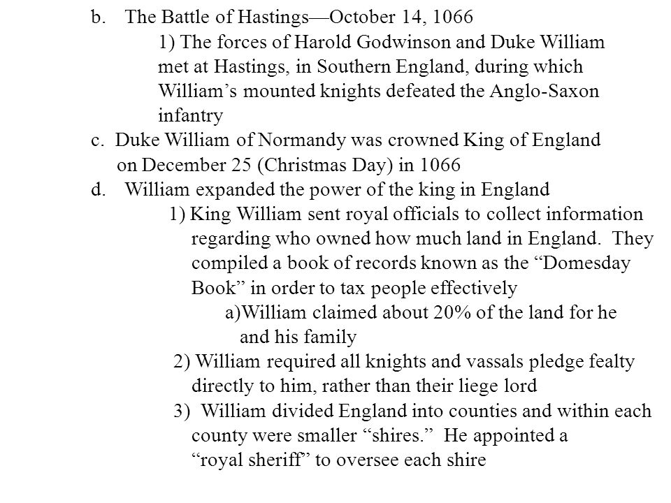 b.The Battle of Hastings—October 14, 1066 1) The forces of Harold Godwinson and Duke William met at Hastings, in Southern England, during which Willia