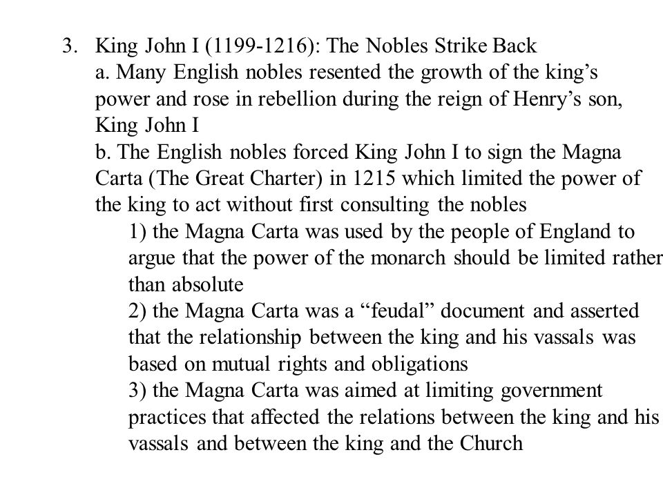 3.King John I (1199-1216): The Nobles Strike Back a. Many English nobles resented the growth of the king's power and rose in rebellion during the reig