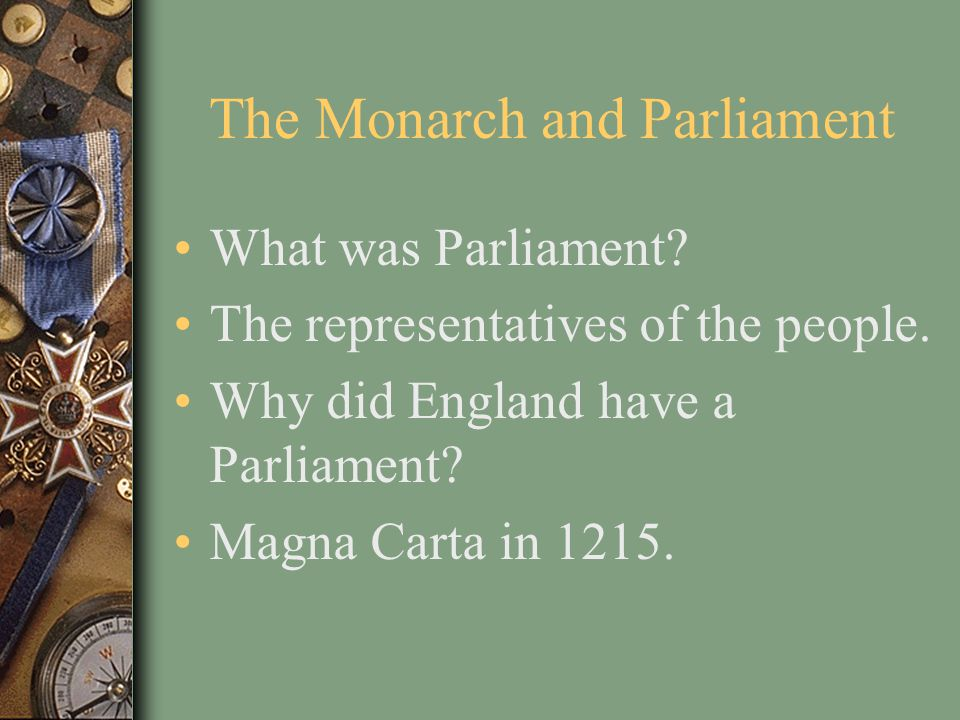 The Monarch and Parliament What was Parliament.The representatives of the people.