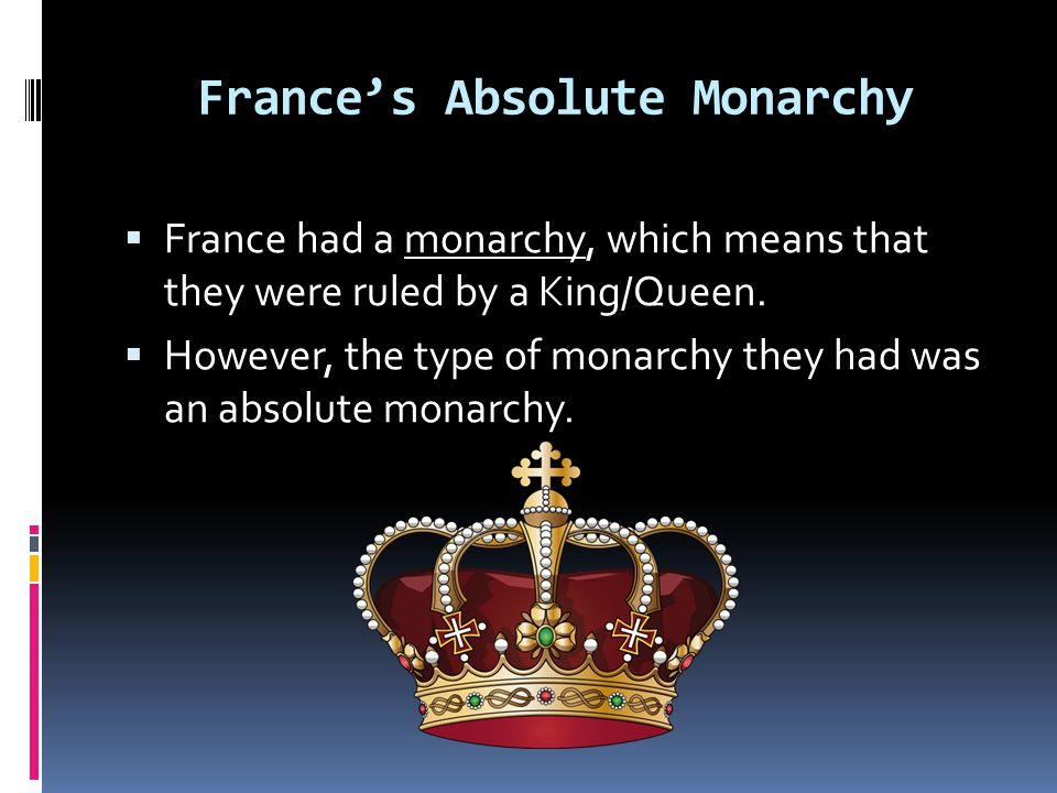 Absolutism in France (In the 17 th & 18 th centuries) Absolutism=form of gov't.