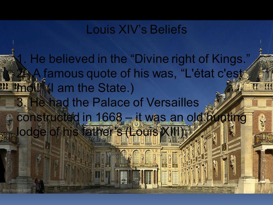 Louis XIV's Beliefs 1.He believed in the Divine right of Kings. 2.