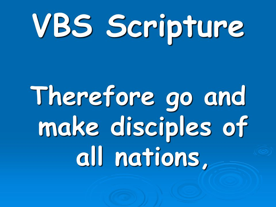 VBS Scripture Therefore go and make disciples of all nations,